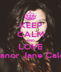 KEEP CALM AND LOVE Eleanor Jane Calder - Personalised Poster A1 size