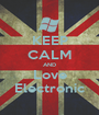 KEEP CALM AND Love Electronic - Personalised Poster A1 size