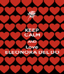 KEEP CALM AND Love ELEONORA DEL DO - Personalised Poster A1 size