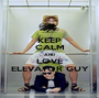 KEEP CALM AND LOVE ELEVATOR GUY - Personalised Poster A1 size