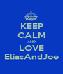 KEEP CALM AND LOVE EliasAndJoe - Personalised Poster A1 size