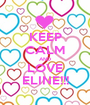 KEEP CALM AND LOVE ELINE!!! - Personalised Poster A1 size