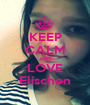 KEEP CALM AND LOVE Elischen - Personalised Poster A1 size