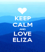 KEEP CALM AND LOVE ELIZA - Personalised Poster A1 size