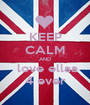 KEEP CALM AND  love ellaa 4 ever - Personalised Poster A1 size
