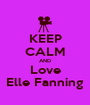KEEP CALM AND Love Elle Fanning - Personalised Poster A1 size