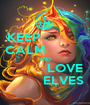 KEEP            CALM           AND           LOVE          ELVES - Personalised Poster A1 size