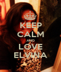 KEEP CALM AND LOVE ELVINA - Personalised Poster A1 size