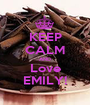 KEEP CALM AND Love EMILY! - Personalised Poster A1 size