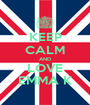 KEEP CALM AND LOVE EMMA K - Personalised Poster A1 size