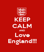 KEEP CALM AND Love England!!! - Personalised Poster A1 size
