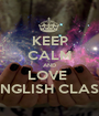 KEEP CALM AND LOVE  ENGLISH CLASS - Personalised Poster A1 size
