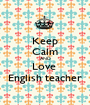 Keep Calm AND Love  English teacher - Personalised Poster A1 size