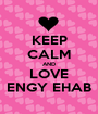 KEEP CALM AND LOVE ENGY EHAB - Personalised Poster A1 size