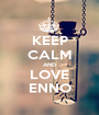 KEEP CALM AND LOVE ENNO - Personalised Poster A1 size