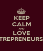 KEEP CALM AND LOVE ENTREPRENEURSHIP - Personalised Poster A1 size