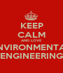 KEEP CALM AND LOVE ENVIRONMENTAL ENGINEERING - Personalised Poster A1 size