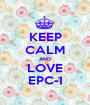 KEEP CALM AND LOVE EPC-1 - Personalised Poster A1 size