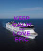 KEEP CALM AND LOVE EPIC - Personalised Poster A1 size