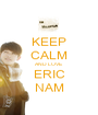 KEEP CALM AND LOVE ERIC NAM - Personalised Poster A1 size