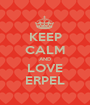 KEEP CALM AND LOVE ERPEL - Personalised Poster A1 size
