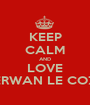 KEEP CALM AND LOVE ERWAN LE COZ - Personalised Poster A1 size