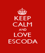 KEEP CALM AND LOVE ESCODA - Personalised Poster A1 size