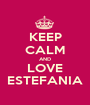KEEP CALM AND LOVE ESTEFANIA - Personalised Poster A1 size