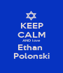 KEEP CALM AND love Ethan  Polonski - Personalised Poster A1 size