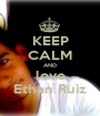 KEEP CALM AND love Ethan Ruiz - Personalised Poster A1 size