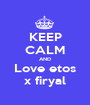 KEEP CALM AND Love etos x firyal - Personalised Poster A1 size