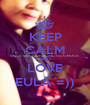 KEEP CALM AND LOVE EULA =)) - Personalised Poster A1 size