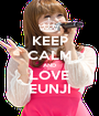 KEEP CALM AND LOVE EUNJI - Personalised Poster A1 size