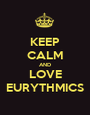 KEEP CALM AND LOVE EURYTHMICS - Personalised Poster A1 size