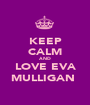 KEEP CALM AND LOVE EVA MULLIGAN  - Personalised Poster A1 size