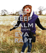 KEEP CALM AND LOVE  EVA  RAPT - Personalised Poster A1 size