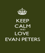 KEEP CALM AND LOVE  EVAN PETERS - Personalised Poster A1 size