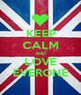 KEEP CALM AND LOVE EVERONE - Personalised Poster A1 size