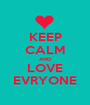 KEEP CALM AND LOVE EVRYONE - Personalised Poster A1 size