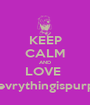KEEP CALM AND LOVE  @evrythingispurple - Personalised Poster A1 size