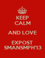 KEEP CALM AND LOVE EXPOST  SMANSMPH'13 - Personalised Poster A1 size