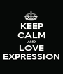 KEEP CALM AND LOVE EXPRESSION - Personalised Poster A1 size
