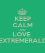 KEEP CALM AND LOVE  EXTREMERALD - Personalised Poster A1 size