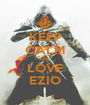 KEEP CALM AND LOVE EZIO - Personalised Poster A1 size
