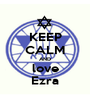 KEEP CALM AND love Ezra - Personalised Poster A1 size