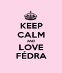 KEEP CALM AND LOVE FÉDRA - Personalised Poster A1 size
