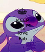 KEEP CALM AND love Fab - Personalised Poster A1 size