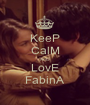 KeeP CalM AnD LovE FabinA - Personalised Poster A1 size