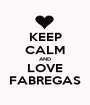 KEEP CALM AND LOVE FABREGAS - Personalised Poster A1 size