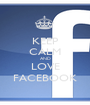 KEEP CALM AND LOVE FACEBOOK - Personalised Poster A1 size